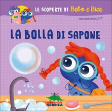 La bolla di sapone. Le scoperte di Bebo e Bice. Ediz. illustrata.pdf