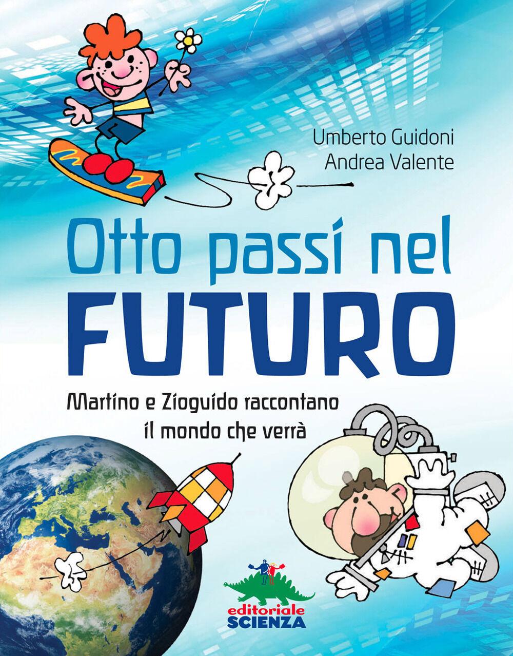 Otto passi nel futuro. Martino e Zioguido raccontano il mondo che verrà