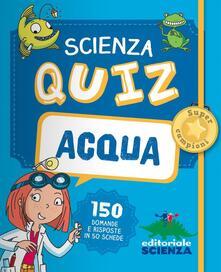 Parcoarenas.it Acqua. Scienza quiz. 150 domande e risposte in 50 schede Image