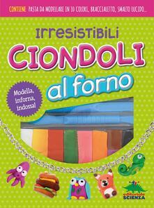 Irresistibili ciondoli al forno. Modella, inforna, indossa! Con gadget.pdf