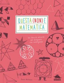 Grandtoureventi.it Questa (non) è matematica. Un libro di attività per disegnare con intelligenza Image