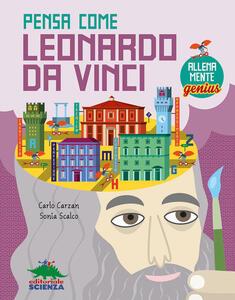 Pensa come Leonardo da Vinci. AllenaMente Genius - Carlo Carzan,Sonia Scalco - copertina