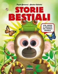 Libro Storie bestiali. Vite, amori e curiosità dal mondo animale Papik Genovesi , Sandro Natalini