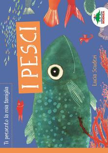 I pesci. Ti presento la mia famiglia. Ediz. illustrata - Lucia Scuderi - copertina