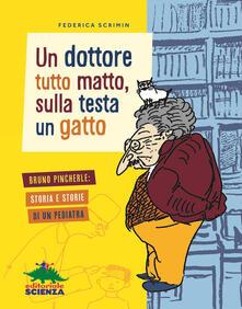 Un dottore tutto matto, sulla testa un gatto. Bruno Pincherle: storia e storie di un pediatra - Federica Scrimin - copertina