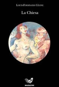 La Chiesa - Louis-Ferdinand Céline - copertina