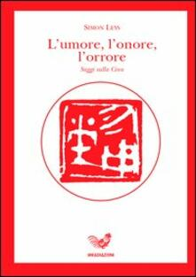 L' umore, l'onore, l'orrore. Saggi sulla Cina - Simon Leys - copertina