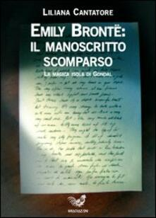 Emily Bronte: il manoscritto scomparso. La magica isola di Gondal - Liliana Cantatore - copertina