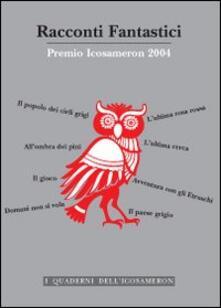 Racconti fantastici. Premio Icosameron 2004 - copertina