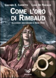 Come l'oro di Rimbaud. Un romanzo mediterraneo di Bedri Bekir - Giacomo E. Carretto,Luigi De Pascalis - copertina