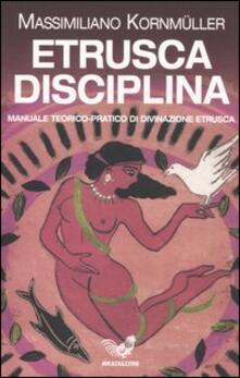Etrusca disciplina. Manuale teorico-pratico di divinazione etrusca - Massimiliano Kornmüller - copertina