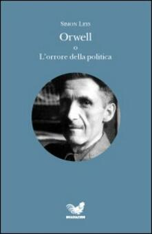 Orwell o L'orrore della politica - Simon Leys - copertina