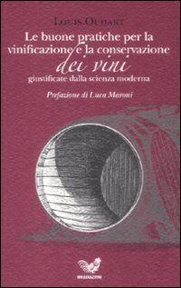 Le buone pratiche per la vinificazione e la conservazione dei vini giustificate dalla scienza moderna