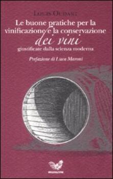 Le buone pratiche per la vinificazione e la conservazione dei vini giustificate dalla scienza moderna - Louis Oudart - copertina