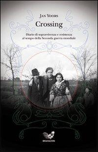 Crossing. Diario di sopravvivenza e resistenza al tempo della seconda guerra mondiale