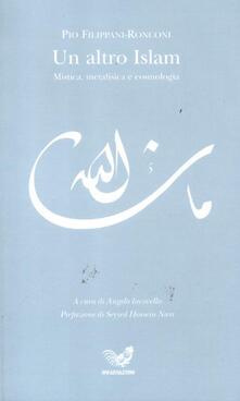 Un altro Islam. Mistica, metafisica e cosmologia - Pio Filippani-Ronconi - copertina