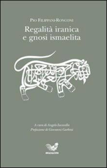 Regalità iranica e gnosi ismaelita - Pio Filippani-Ronconi - copertina