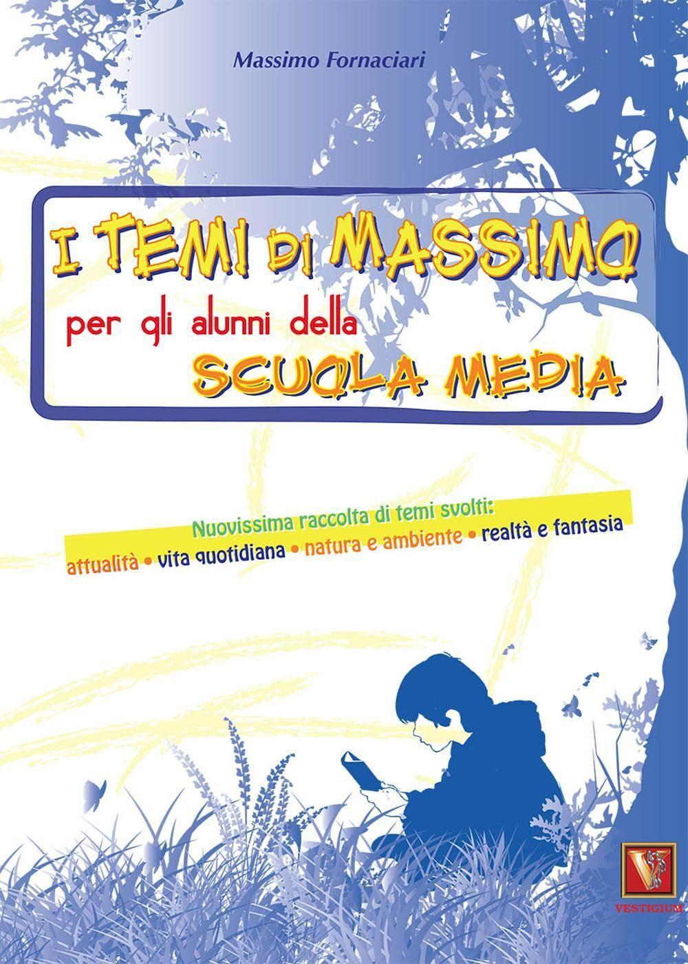 I temi di Massimo. Per gli alunni della scuola media. Nuovissima raccolta di temi svolti: attualità, vita quotidiana, natura e ambiente, realtà e fantasia