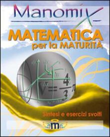 Manomix. Matematica per la maturità. Sintesi ed esercizi.pdf