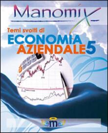 Mercatinidinataletorino.it Manomix. Temi svolti di economia aziendale. Vol. 5 Image