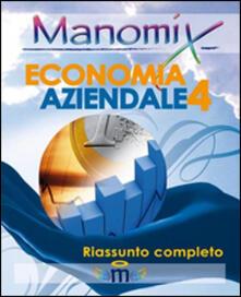 Manomix di economia aziendale. Riassunto completo. Vol. 4 - copertina