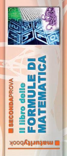 Il libro delle formule di matematica. Formulario completo portatile. Per lesame di maturità.pdf