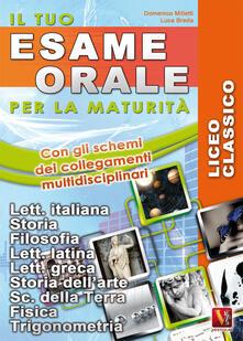 Il tuo esame orale. Per la maturità. Licei classici - Domenico Milletti,Luca Breda - copertina