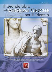Il grande libro delle versioni greche per il triennio - Lucio Vestino - copertina