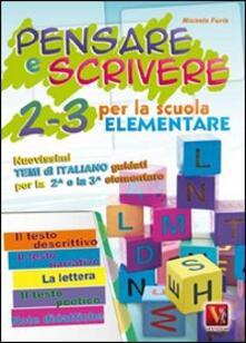 Voluntariadobaleares2014.es Pensare e scrivere 2-3. Nuovissimi temi di italiano guidati per la 2ª e 3ª classe elementare Image