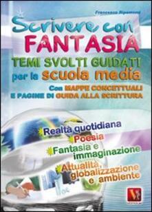 Scrivere con fantasia. Per la Scuola media - Francesco Ripamonti - copertina