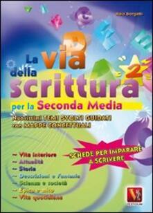 La via della scrittura. Per la 2ª classe della Scuola media - Italo Borgatti - copertina