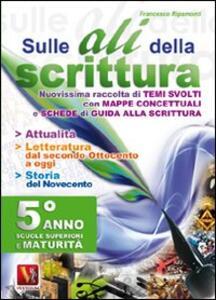 Sulle ali della scrittura per il 5° anno delle Scuole superiori - Francesco Ripamonti - copertina