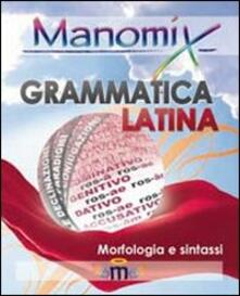 Manomix di grammatica latina (morfologia e sintassi). Manuale completo - copertina