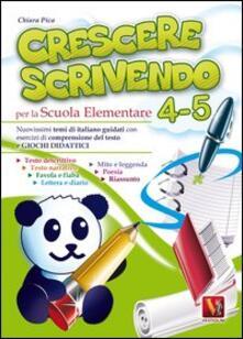 Crescere scrivendo 4-5. Temi di italiano guidati con esercizi e giochi didattici. Per la 4ª e 5ª classe elementare - Chiara Pica - copertina