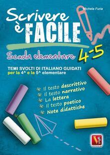 Scrivere è facile 4-5. Temi svolti di italiano guidati per la 4ª e 5ª classe elementare - Michela Furia - copertina