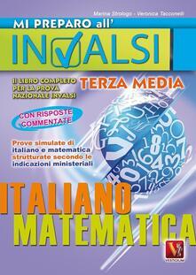 Mi preparo all'INVALSI. Libro completo per la prova nazionale INVALSI di terza media. Italiano, matematica - Marina Strologo,Veronica Tacconelli - copertina