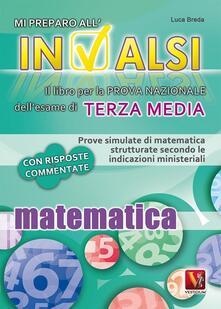 Mi preparo all'INVALSI. Matematica per la terza media - Luca Breda - copertina