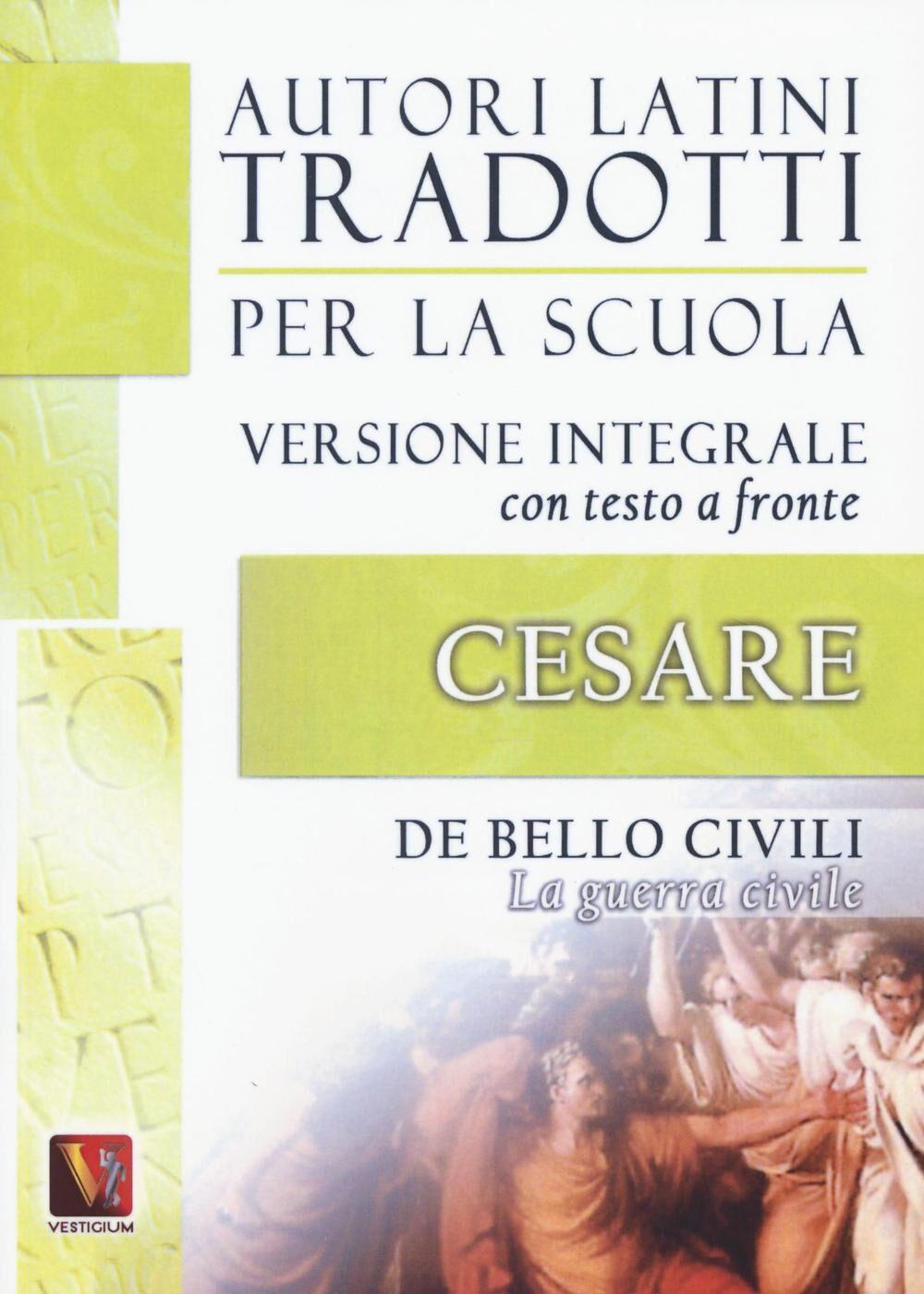 La guerra civile-De bello civili. Testo latino a fronte. Ediz. integrale