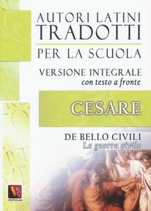 La guerra civile-De bello civili. Testo latino a fronte. Ediz. integrale - Gaio Giulio Cesare - copertina