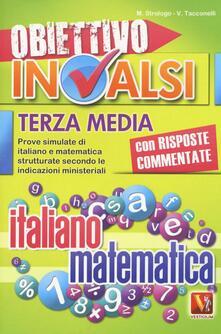 Obiettivo INVALSI terza media. Prove simulate di italiano e matematica strutturate secondo le indicazioni ministeriali - Marina Strologo,Veronica Tacconelli - copertina