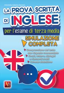 La prova scritta di inglese per l'esame di terza media. Simulazione completa - Antonietta Caterina Zazzara - copertina