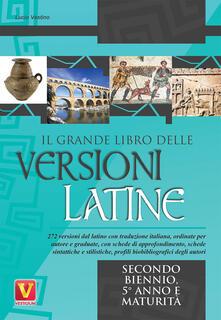 Il grande libro delle versioni latine. Testo latino a fronte. Per il secondo biennio, 5° anno e maturità - Lucio Vestino - copertina