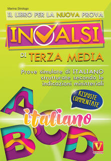 Il libro per la nuova prova INVALSI di terza media. Italiano. Risposte commentate - Marina Strologo - copertina