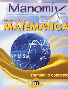 Manomix di matematica. Formulario completo - Nicola D'Antonio - copertina