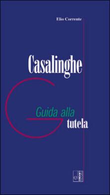 Casalinghe. Guida alla tutela - Elio Corrente - copertina