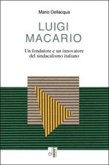 Luigi Macario. Un fondatore e un innovatore del sindacalismo italiano - Mario Dellacqua - copertina