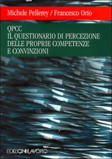 Il questionario di percezione delle proprie competenze e convinzioni (QPCC) - Michele Pellerey,Francesco Orio - copertina