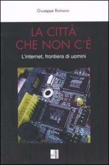 La città che non c'è. L'internet, frontiera di uomini - Giuseppe Romano - copertina