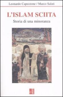 L' Islam sciita. Storia di una minoranza - Leonardo Capezzone,Marco Salati - copertina