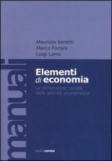 Elementi di economia. La dimensione sociale delle attività economiche - Maurizio Benetti,Marco Forlani,Luigi Lama - copertina